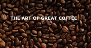 """A close-up photo of coffee beans with title, """"The Art of Great Coffee."""""""