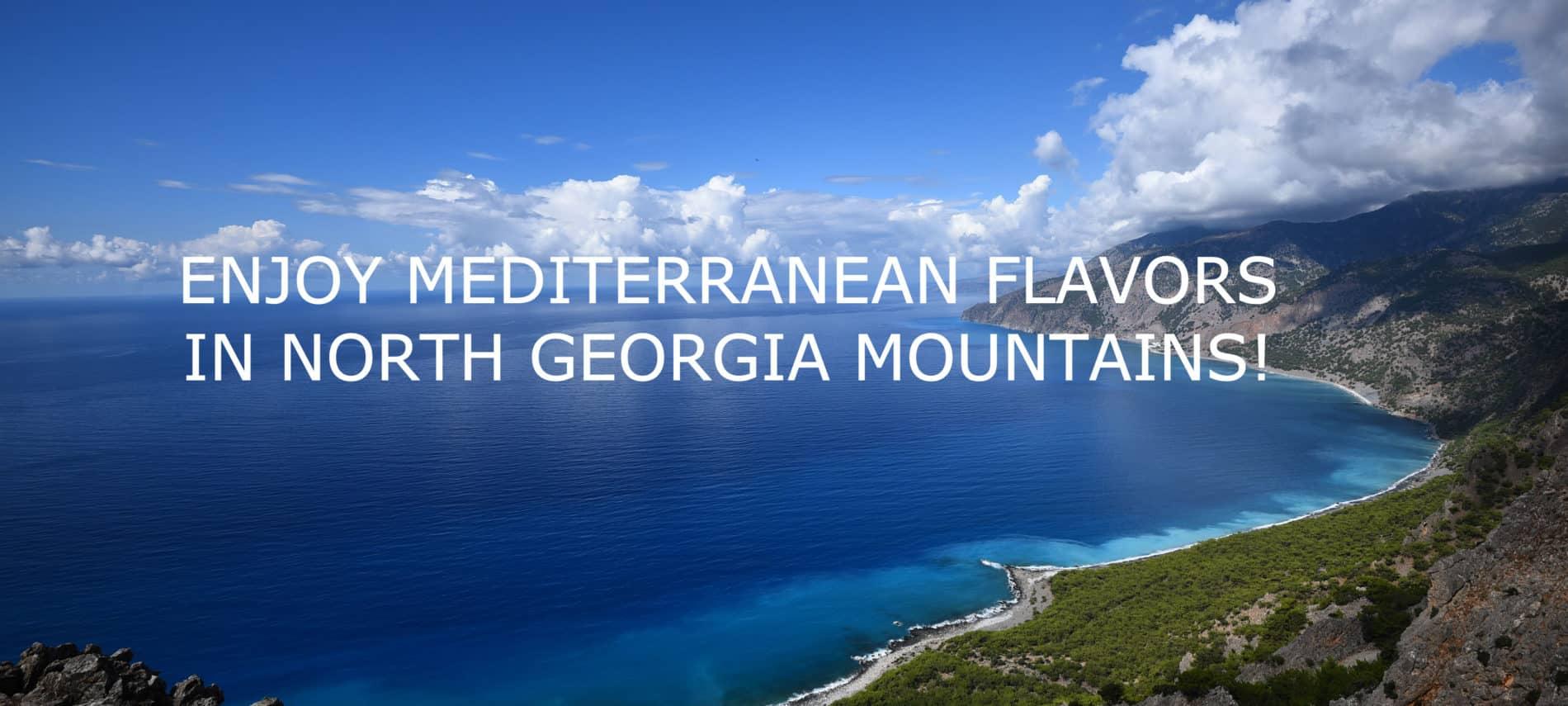 Vibrant blue Mediterranean sea coastline. with a title: Enjoy mediterranean flavors in north georgia mountains!
