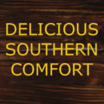 Dark wood tabletop with title: delicious Southern comfort.