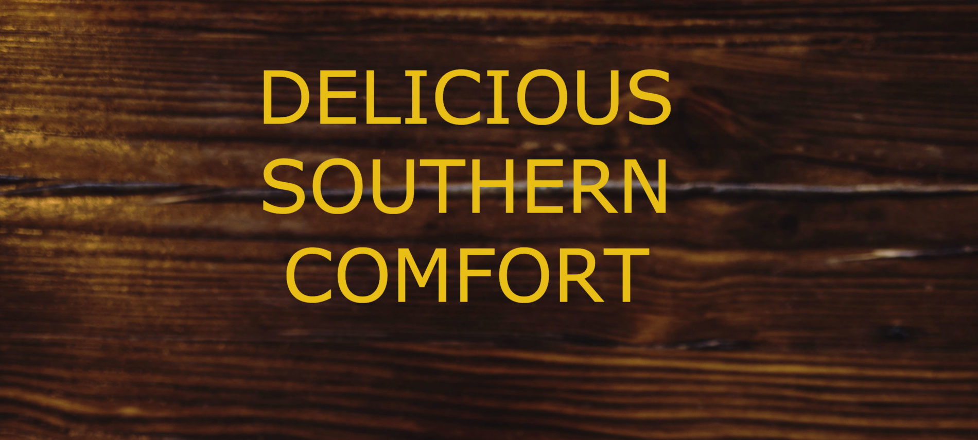 Dark wood table top with title: Delicious Southern Comfort