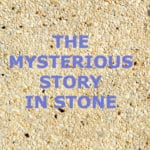 A stone surface with title over it: The mysterious story in stone.""